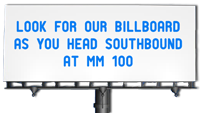 Look for our Billboard as you head southbound at MM 100