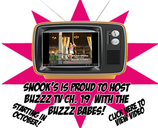 Snook's is proud to host the Buzzz Babes starting in October. Click here to view video.